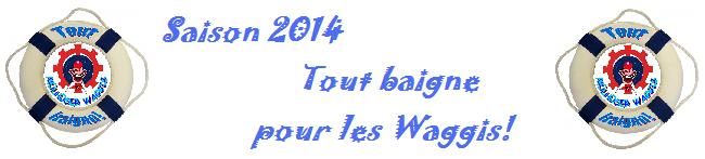 Titre 2014  Tout baigne pour les Waggis