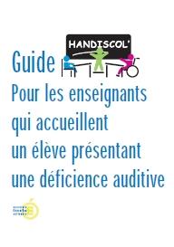 Guide pour les enseignants qui accueillent un eleve presentant une deficience auditive